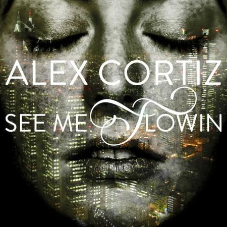 Alex Cortiz - See Me Flowin
